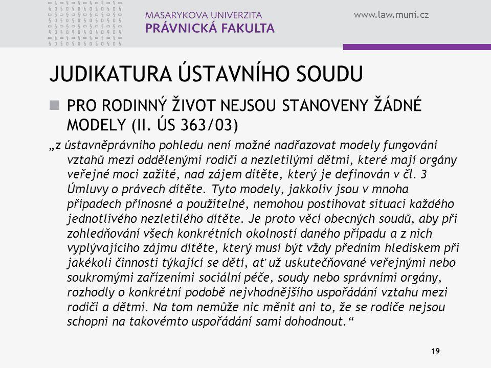 """www.law.muni.cz JUDIKATURA ÚSTAVNÍHO SOUDU PRO RODINNÝ ŽIVOT NEJSOU STANOVENY ŽÁDNÉ MODELY (II. ÚS 363/03) """"z ústavněprávního pohledu není možné nadřa"""