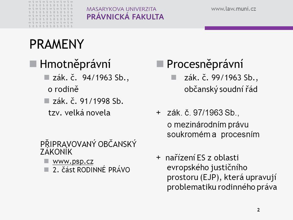 www.law.muni.cz 2 PRAMENY Hmotněprávní zák. č. 94/1963 Sb., o rodině zák. č. 91/1998 Sb. tzv. velká novela PŘIPRAVOVANÝ OBČANSKÝ ZÁKONÍK www. psp.cz w