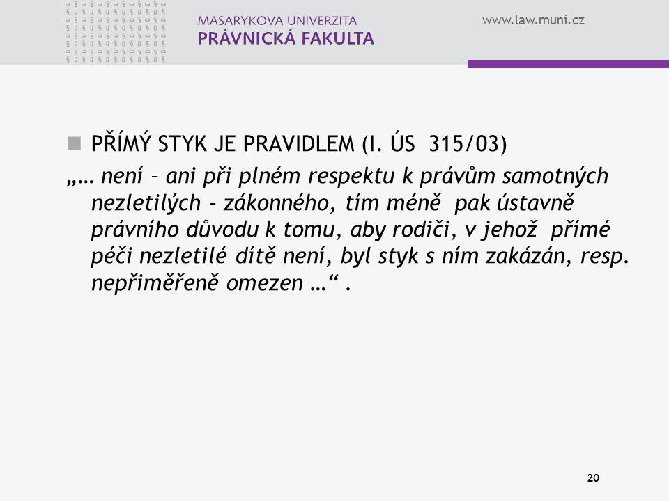 """www.law.muni.cz PŘÍMÝ STYK JE PRAVIDLEM (I. ÚS 315/03) """"… není – ani při plném respektu k právům samotných nezletilých – zákonného, tím méně pak ústav"""