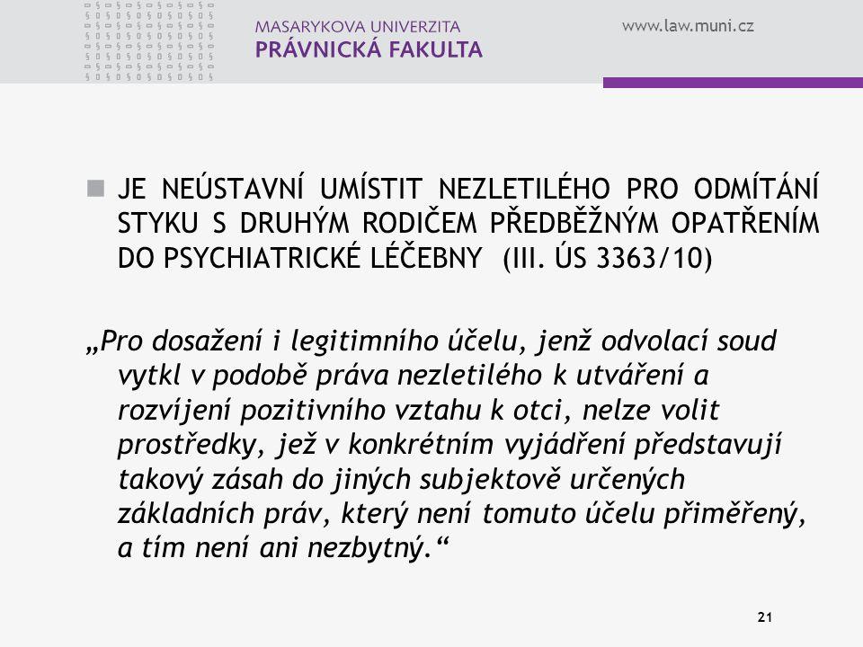 """www.law.muni.cz JE NEÚSTAVNÍ UMÍSTIT NEZLETILÉHO PRO ODMÍTÁNÍ STYKU S DRUHÝM RODIČEM PŘEDBĚŽNÝM OPATŘENÍM DO PSYCHIATRICKÉ LÉČEBNY (III. ÚS 3363/10) """""""