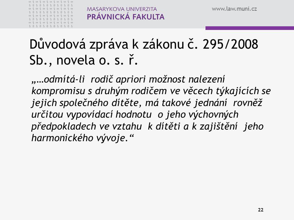 """www.law.muni.cz Důvodová zpráva k zákonu č. 295/2008 Sb., novela o. s. ř. """"…odmítá-li rodič apriori možnost nalezení kompromisu s druhým rodičem ve vě"""