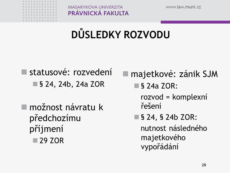 www.law.muni.cz 25 DŮSLEDKY ROZVODU statusové: rozvedení § 24, 24b, 24a ZOR možnost návratu k předchozímu příjmení 29 ZOR majetkové: zánik SJM § 24a Z