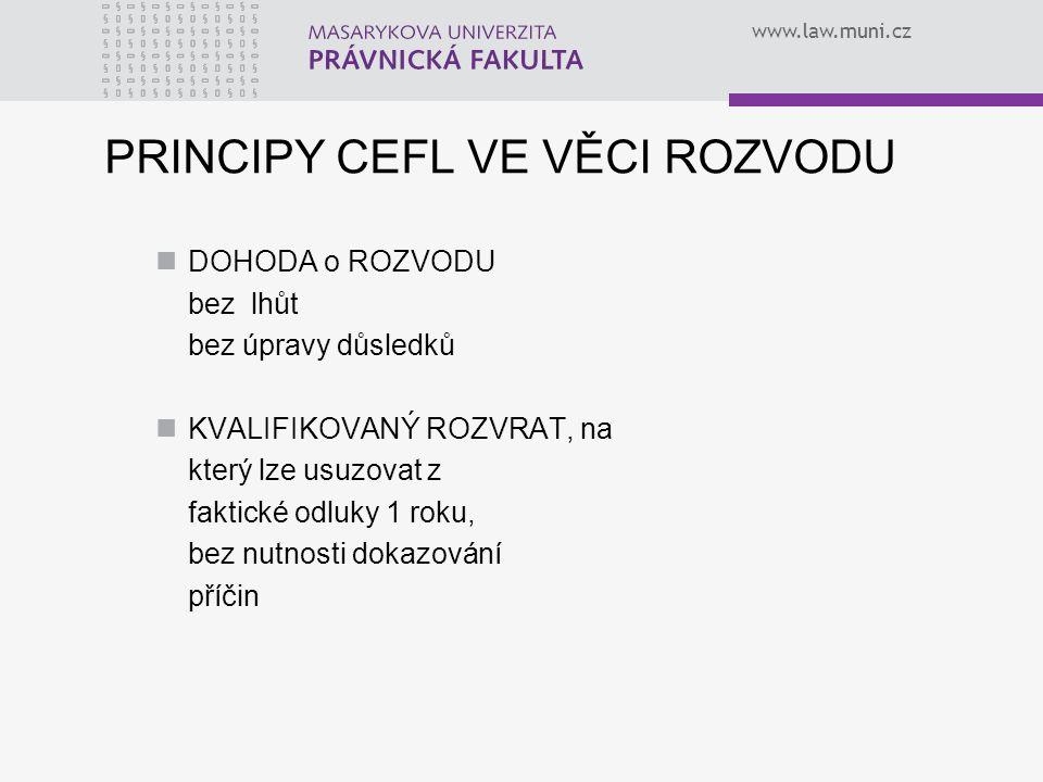 www.law.muni.cz PRINCIPY CEFL VE VĚCI ROZVODU DOHODA o ROZVODU bez lhůt bez úpravy důsledků KVALIFIKOVANÝ ROZVRAT, na který lze usuzovat z faktické odluky 1 roku, bez nutnosti dokazování příčin
