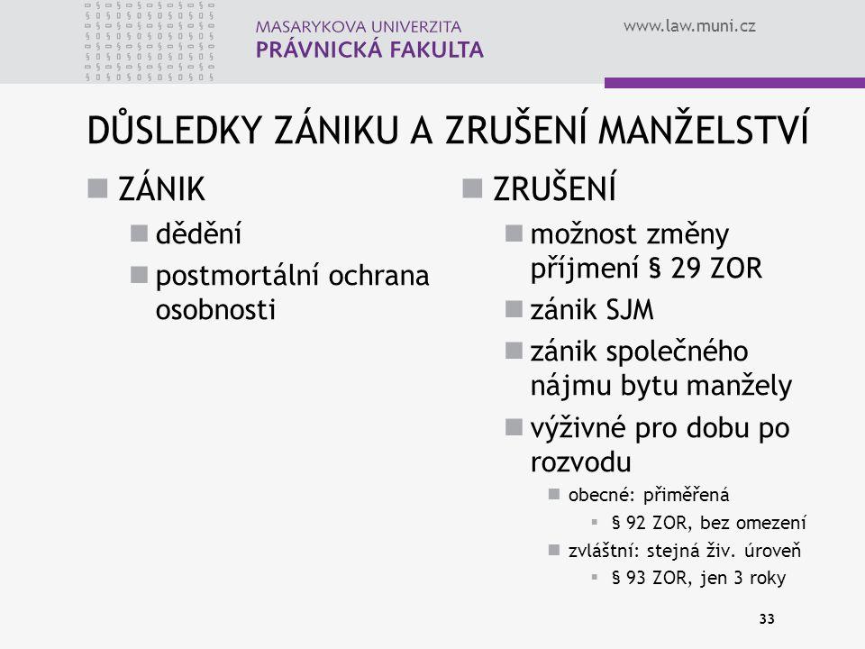 www.law.muni.cz DŮSLEDKY ZÁNIKU A ZRUŠENÍ MANŽELSTVÍ ZÁNIK dědění postmortální ochrana osobnosti ZRUŠENÍ možnost změny příjmení § 29 ZOR zánik SJM zán