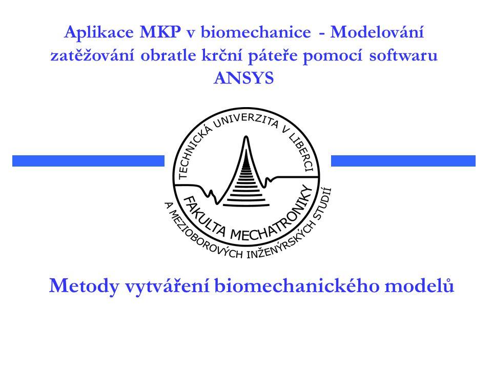 Aplikace MKP v biomechanice - Modelování zatěžování obratle krční páteře pomocí softwaru ANSYS Metody vytváření biomechanického modelů