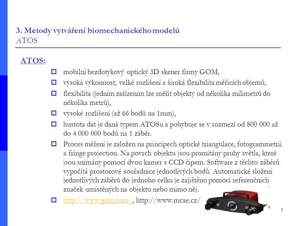 7 3. Metody vytváření biomechanického modelů ATOS ATOS:  mobilní bezdotykový optický 3D skener firmy GOM,  vysoká výkonnost, velké rozlišení a širok