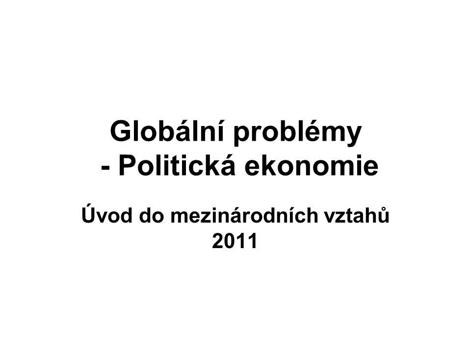 Globální problémy - Politická ekonomie Úvod do mezinárodních vztahů 2011