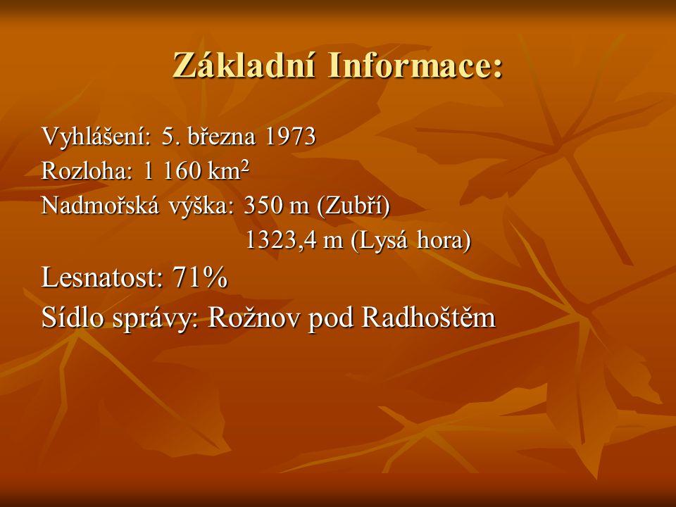 Základní Informace: Vyhlášení: 5. března 1973 Rozloha: 1 160 km 2 Nadmořská výška: 350 m (Zubří) 1323,4 m (Lysá hora) 1323,4 m (Lysá hora) Lesnatost: