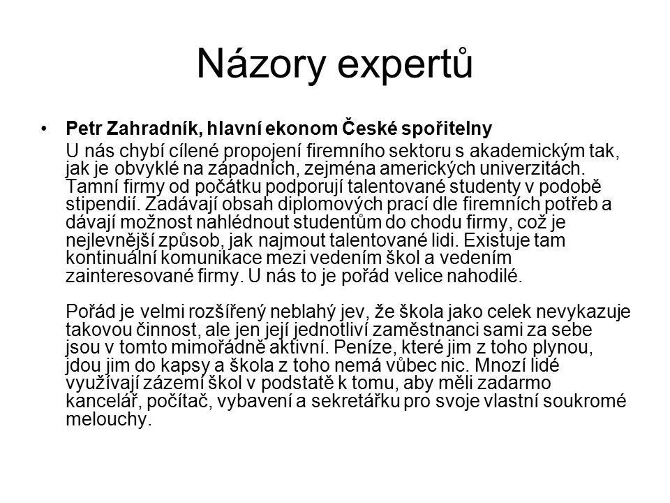 Názory expertů Petr Zahradník, hlavní ekonom České spořitelny U nás chybí cílené propojení firemního sektoru s akademickým tak, jak je obvyklé na západních, zejména amerických univerzitách.