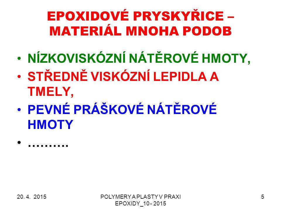 EPOXIDOVÉ PRYSKYŘICE versus OSTATNÍ TERMOSETY EPOXIDOVÉ PRYSKYŘICE VYSOKÁ CENA VÝBORNÉ VLASTNOSTI OBECNĚ KVANTITATIVNĚ VYROBA NEJNIŽŠÍ OSTATNÍ TERMOSETY NIŽŠÍ AŽ NÍZKÁ CENA VLASTNOSTI HORŠÍ NEŽ EPOXYDOVÉ PRYSKYŘICE OBECNĚ KVANTITATIVNĚ VYROBA OBECNĚ VYŠŠÍ 20.
