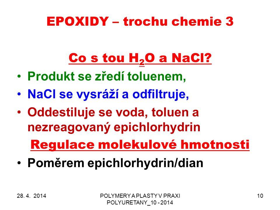 EPOXIDY – trochu chemie 3 28. 4. 2014POLYMERY A PLASTY V PRAXI POLYURETANY_10 - 2014 10 Co s tou H 2 O a NaCl? Produkt se zředí toluenem, NaCl se vysr
