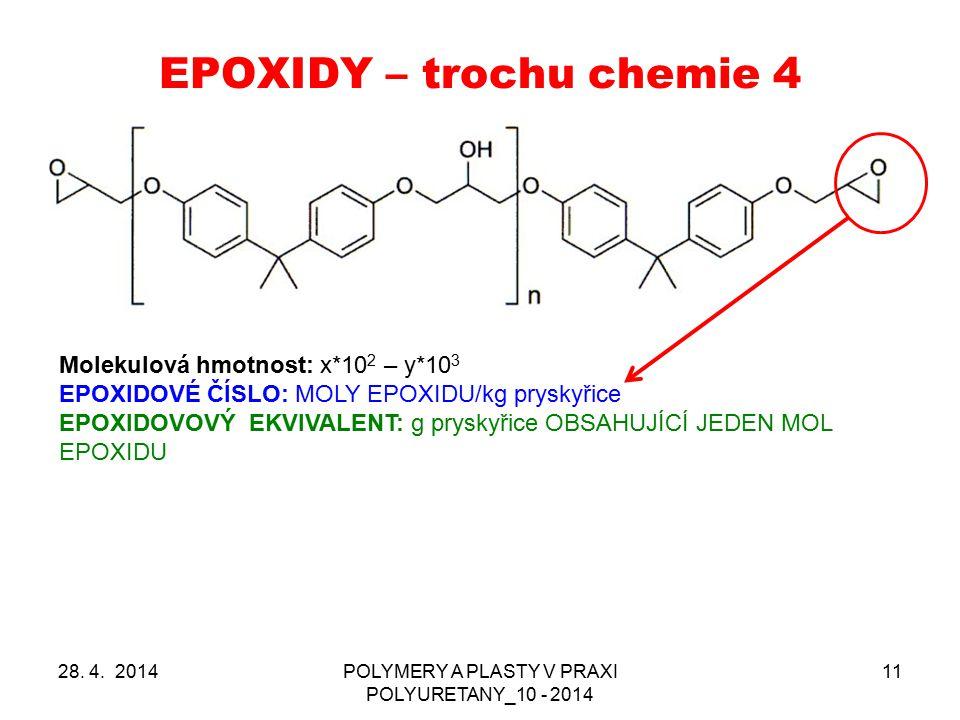 EPOXIDY – trochu chemie 4 28. 4. 2014POLYMERY A PLASTY V PRAXI POLYURETANY_10 - 2014 11 Molekulová hmotnost: x*10 2 – y*10 3 EPOXIDOVÉ ČÍSLO: MOLY EPO