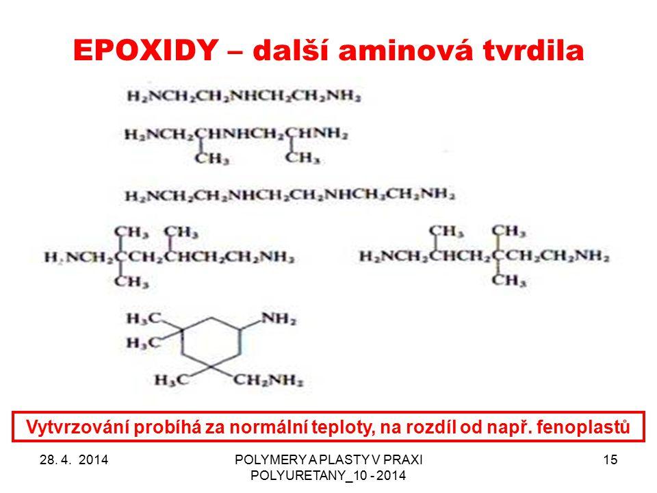 EPOXIDY – další aminová tvrdila 28. 4. 2014POLYMERY A PLASTY V PRAXI POLYURETANY_10 - 2014 15 Vytvrzování probíhá za normální teploty, na rozdíl od na