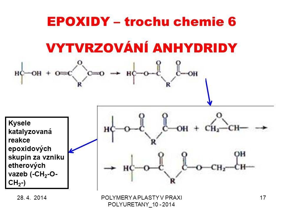EPOXIDY – trochu chemie 6 28. 4. 2014POLYMERY A PLASTY V PRAXI POLYURETANY_10 - 2014 17 VYTVRZOVÁNÍ ANHYDRIDY Kysele katalyzovaná reakce epoxidových s