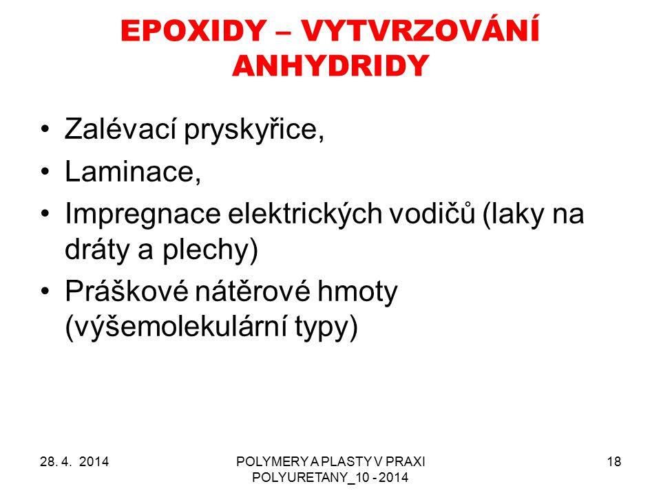 EPOXIDY – VYTVRZOVÁNÍ ANHYDRIDY 28. 4. 2014POLYMERY A PLASTY V PRAXI POLYURETANY_10 - 2014 18 Zalévací pryskyřice, Laminace, Impregnace elektrických v