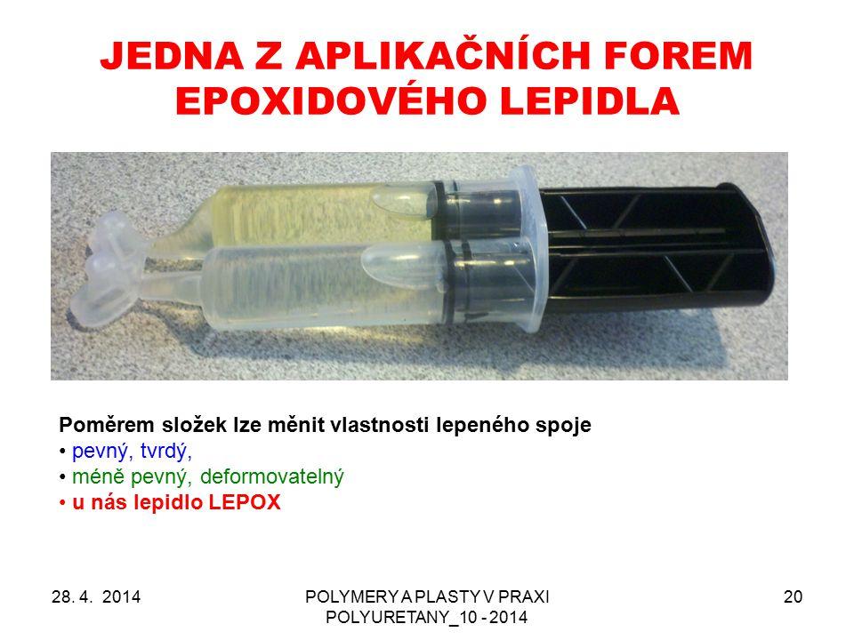 JEDNA Z APLIKAČNÍCH FOREM EPOXIDOVÉHO LEPIDLA 28. 4. 2014POLYMERY A PLASTY V PRAXI POLYURETANY_10 - 2014 20 Poměrem složek lze měnit vlastnosti lepené