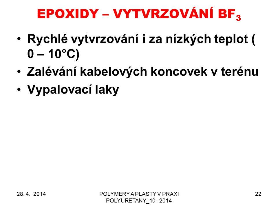 EPOXIDY – VYTVRZOVÁNÍ BF 3 28. 4. 2014POLYMERY A PLASTY V PRAXI POLYURETANY_10 - 2014 22 Rychlé vytvrzování i za nízkých teplot ( 0 – 10°C) Zalévání k
