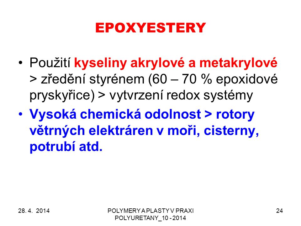 EPOXYESTERY Použití kyseliny akrylové a metakrylové > zředění styrénem (60 – 70 % epoxidové pryskyřice) > vytvrzení redox systémy Vysoká chemická odol