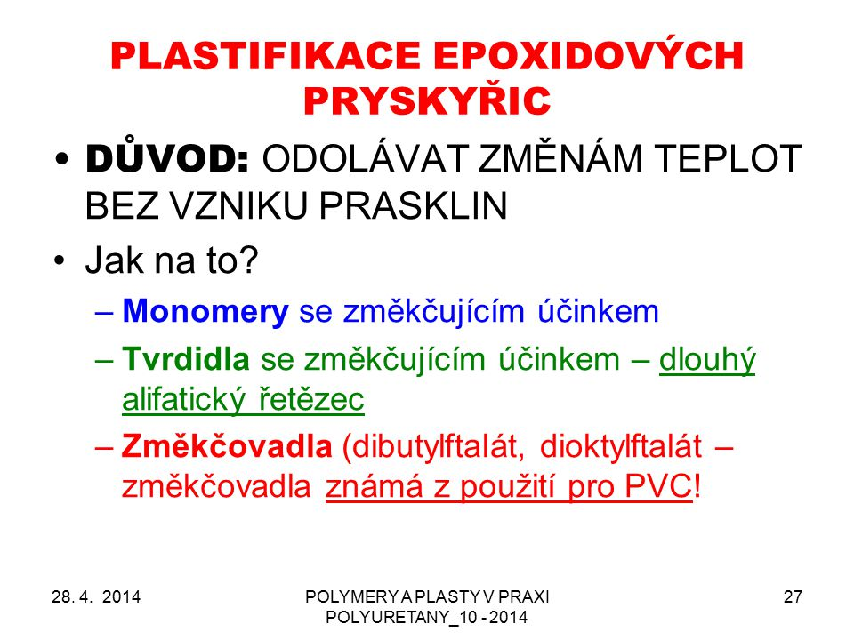 PLASTIFIKACE EPOXIDOVÝCH PRYSKYŘIC 28. 4. 2014POLYMERY A PLASTY V PRAXI POLYURETANY_10 - 2014 27 DŮVOD: ODOLÁVAT ZMĚNÁM TEPLOT BEZ VZNIKU PRASKLIN Jak