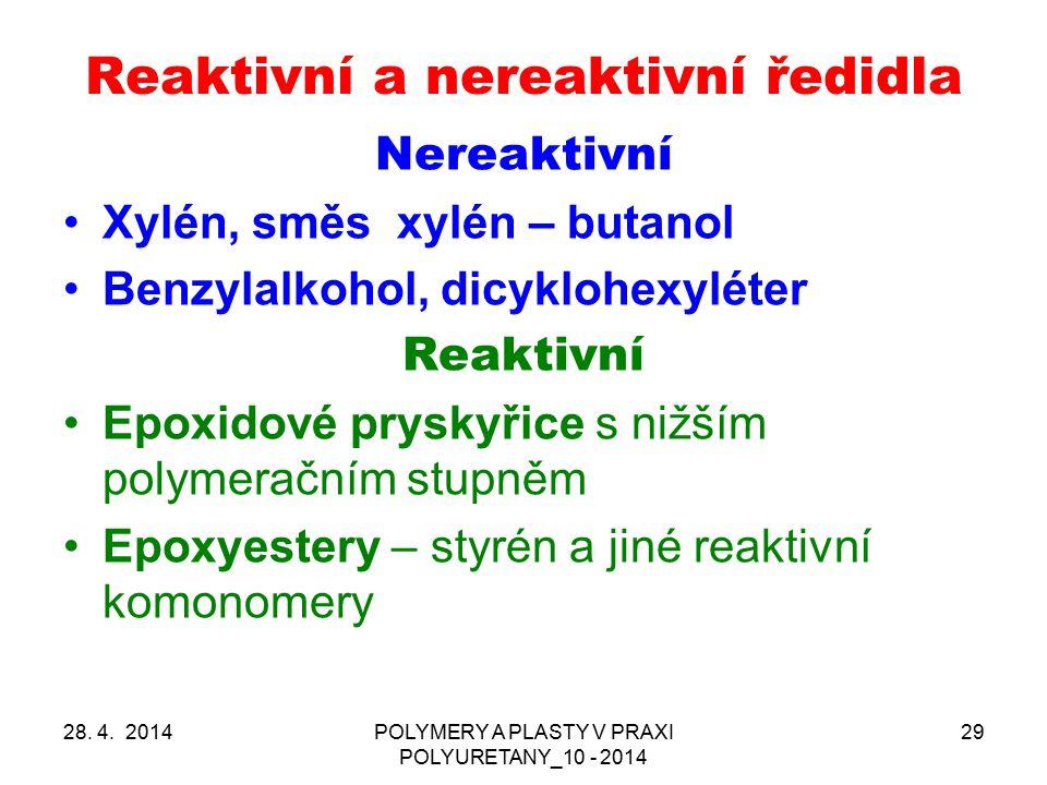 28. 4. 2014POLYMERY A PLASTY V PRAXI POLYURETANY_10 - 2014 29 Reaktivní a nereaktivní ředidla Nereaktivní Xylén, směs xylén – butanol Benzylalkohol, d