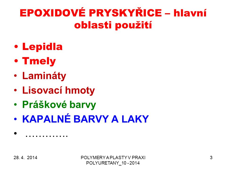 EPOXIDOVÉ PRYSKYŘICE – hlavní oblasti použití 28. 4. 2014POLYMERY A PLASTY V PRAXI POLYURETANY_10 - 2014 3 Lepidla Tmely Lamináty Lisovací hmoty Prášk