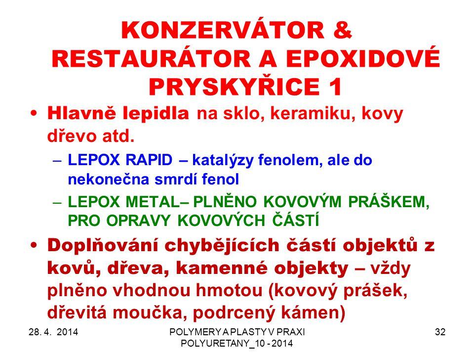 28. 4. 2014POLYMERY A PLASTY V PRAXI POLYURETANY_10 - 2014 32 KONZERVÁTOR & RESTAURÁTOR A EPOXIDOVÉ PRYSKYŘICE 1 Hlavně lepidla na sklo, keramiku, kov