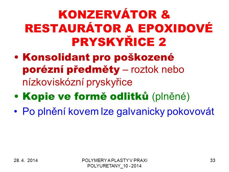 28. 4. 2014POLYMERY A PLASTY V PRAXI POLYURETANY_10 - 2014 33 KONZERVÁTOR & RESTAURÁTOR A EPOXIDOVÉ PRYSKYŘICE 2 Konsolidant pro poškozené porézní pře