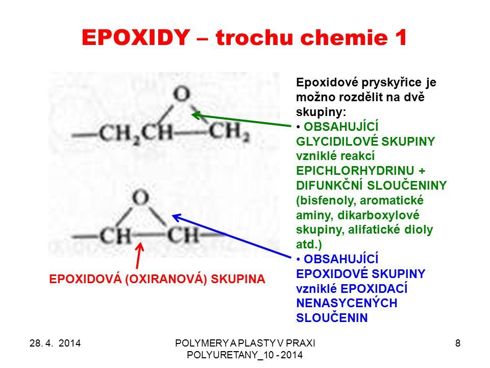 EPOXIDY – trochu chemie 1 28. 4. 2014POLYMERY A PLASTY V PRAXI POLYURETANY_10 - 2014 8 EPOXIDOVÁ (OXIRANOVÁ) SKUPINA Epoxidové pryskyřice je možno roz