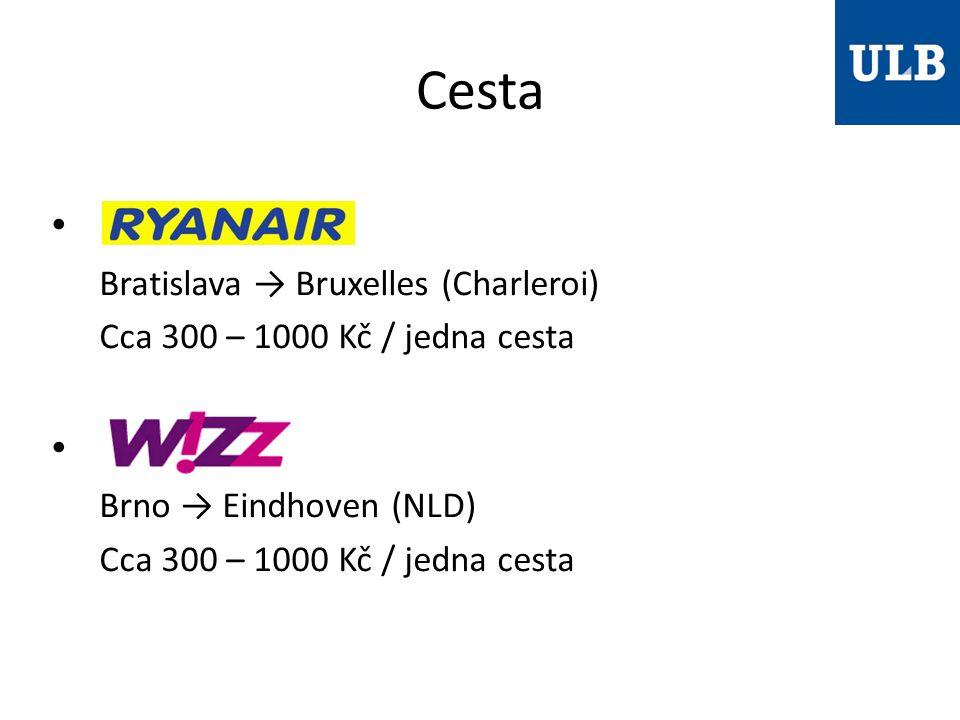 Cesta Bratislava → Bruxelles (Charleroi) Cca 300 – 1000 Kč / jedna cesta Brno → Eindhoven (NLD) Cca 300 – 1000 Kč / jedna cesta