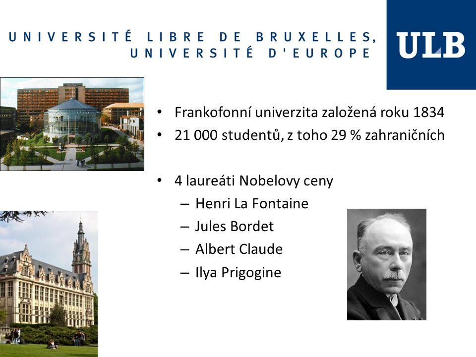 Frankofonní univerzita založená roku 1834 21 000 studentů, z toho 29 % zahraničních 4 laureáti Nobelovy ceny – Henri La Fontaine – Jules Bordet – Albert Claude – Ilya Prigogine