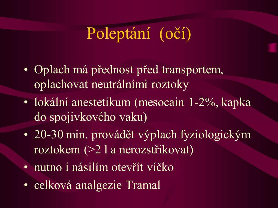 Poleptání (očí) Oplach má přednost před transportem, oplachovat neutrálními roztoky lokální anestetikum (mesocain 1-2%, kapka do spojivkového vaku) 20
