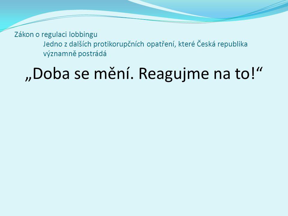 """Zákon o regulaci lobbingu Jedno z dalších protikorupčních opatření, které Česká republika významně postrádá """"Doba se mění."""