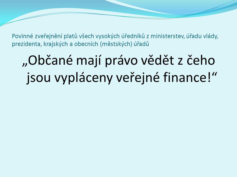 """Povinné zveřejnění platů všech vysokých úředníků z ministerstev, úřadu vlády, prezidenta, krajských a obecních (městských) úřadů """"Občané mají právo vědět z čeho jsou vypláceny veřejné finance!"""