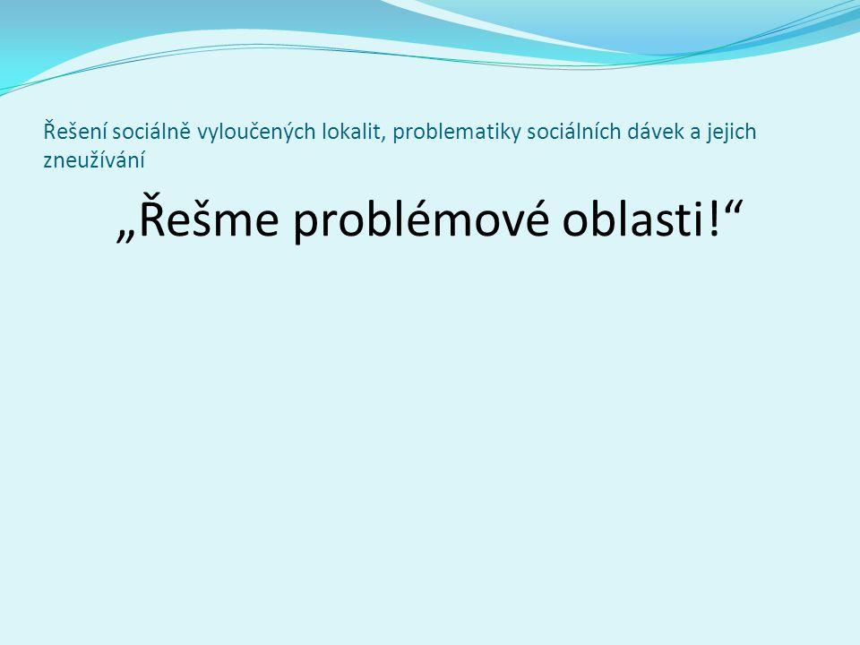 """Řešení sociálně vyloučených lokalit, problematiky sociálních dávek a jejich zneužívání """"Řešme problémové oblasti!"""