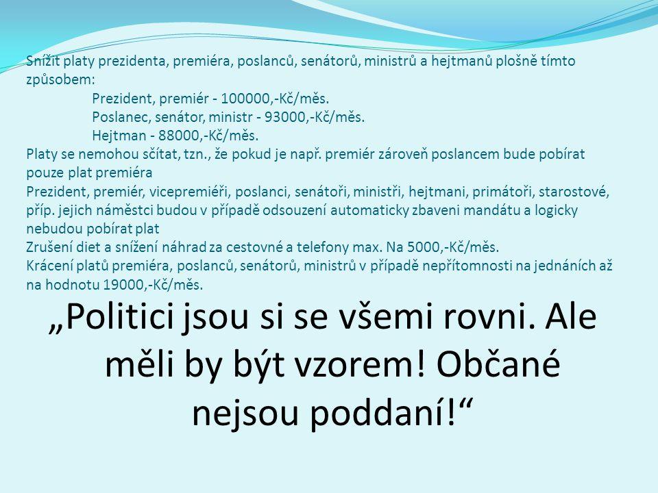 Snížit platy prezidenta, premiéra, poslanců, senátorů, ministrů a hejtmanů plošně tímto způsobem: Prezident, premiér - 100000,-Kč/měs.