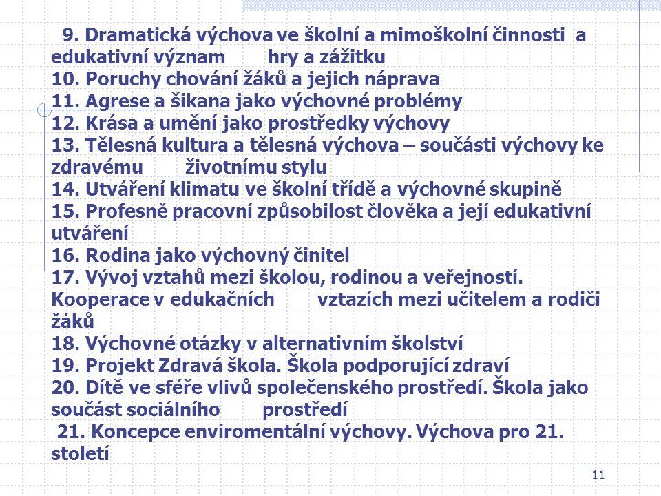 10 Katedra pedagogiky PdF MU v Brně, 603 00 Poříčí 31 Tematické okruhy ke zkoušce Teorie a metodiky výchovy –PEDAGOGIKA II. Zimní semestr 2005/ 2006 1