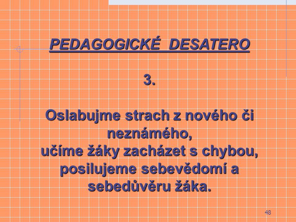 47 PEDAGOGICKÉ DESATERO 2.Podporujme tvůrčí přístup žáků tvůrčí přístup žáků k učení o poznávání, k učení o poznávání, rozvoj fantazie a tvořivosti rozvoj fantazie a tvořivosti