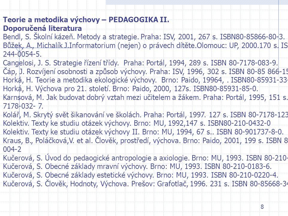 7 LITERATURA Vyskočilová E.: Psychosomatická kondice jako základ schopnosti vychovávat Vyskočil I.: psychosomatický základ veřejného vystupování, jeho studium a výzkum Maňák, Švec : Výukové metody Švec V.: Monitorování a rozvoj pedagogických dovedností Šimoník Oldřich.