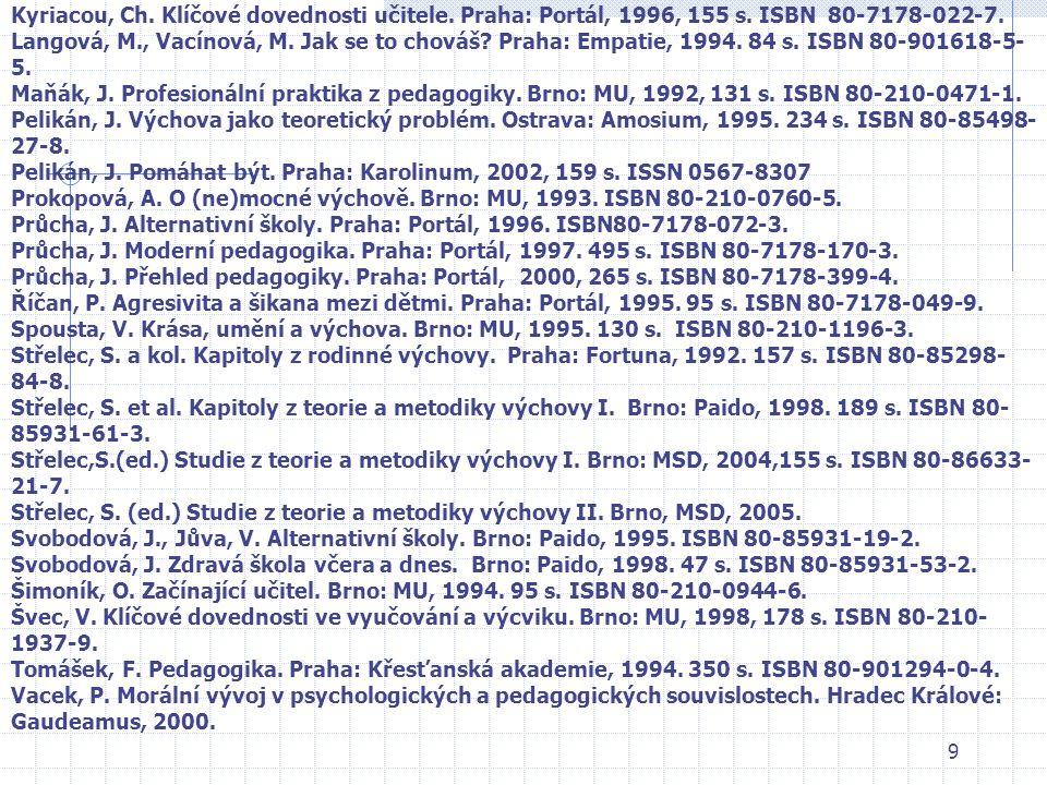 8 Teorie a metodika výchovy – PEDAGOGIKA II. Doporučená literatura Bendl, S. Školní kázeň. Metody a strategie. Praha: ISV, 2001, 267 s. ISBN80-85866-8