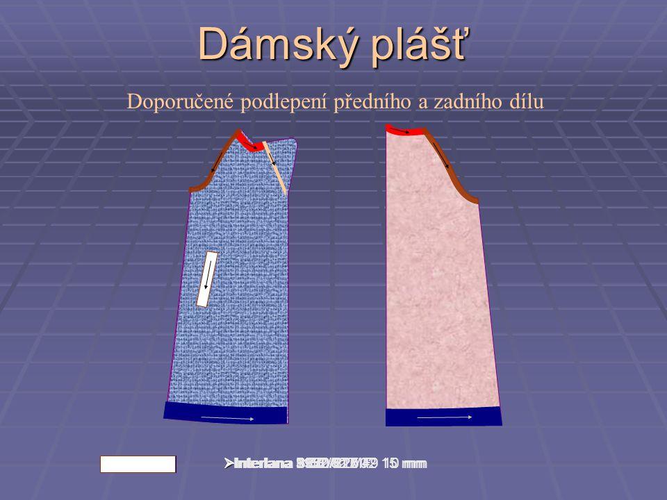 Dámský plášť Doporučené podlepení předního a zadního dílu  Interlana 3930/220  Interlana 1152/817 02 15 mm  Interlana 1152/817 49 10 mm  Interlana