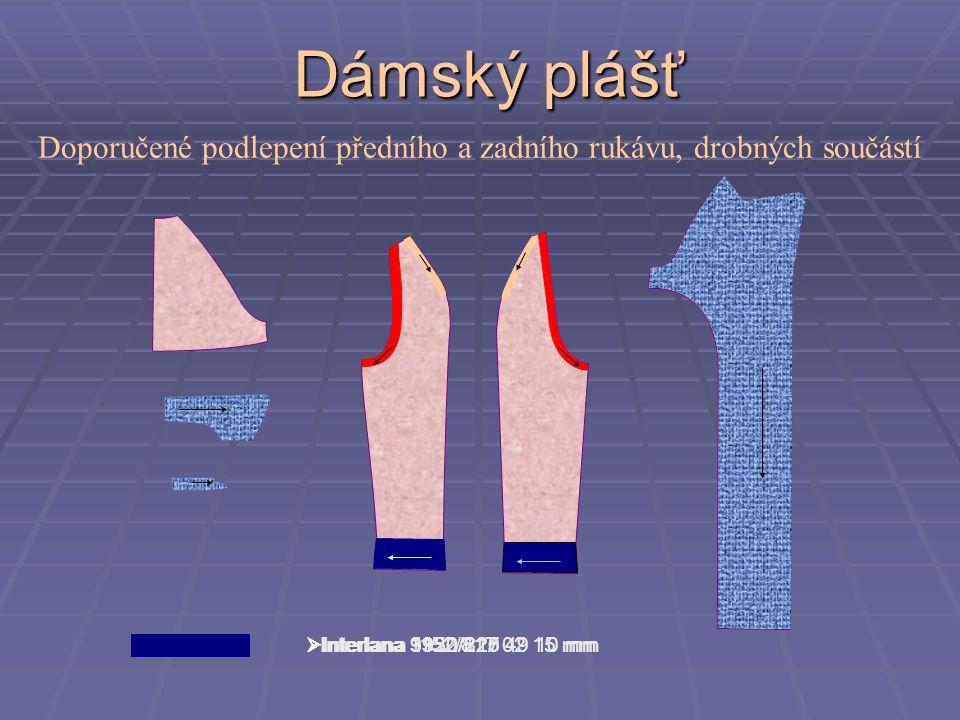 Dámský plášť Doporučené výztužné vložkové materiály  Interlana 3930/220 Složení: Složení: Textilie: Netkana textílie 45% polyamid,55% polyester Pojivo: polyamid 20 Mesh - pastový bod Použití: Použití: podlepení dámských i pánských oděvů z lehkých tkanin (vlna, směsi, viskóza, mikrovlákna) Údržba: Údržba: chemické čistění, praní 60°C  Interlana 1152/817 02 15 mm Složení: Složení: Textilie: 100% polyester, osnova: zpevnění osn.