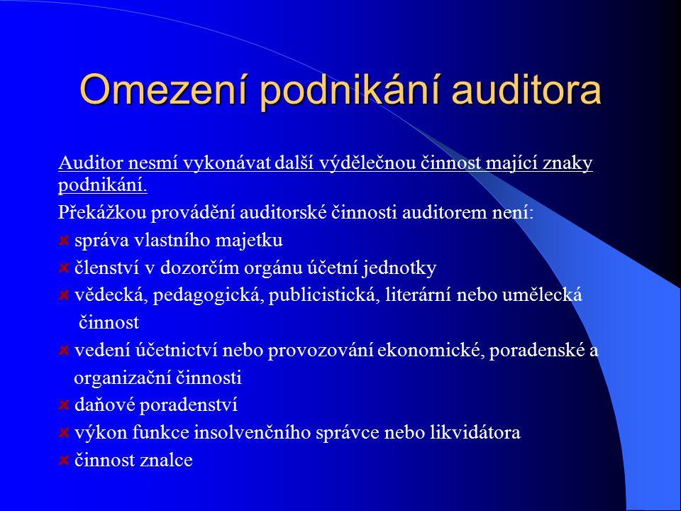 Omezení podnikání auditora Auditor nesmí vykonávat další výdělečnou činnost mající znaky podnikání. Překážkou provádění auditorské činnosti auditorem