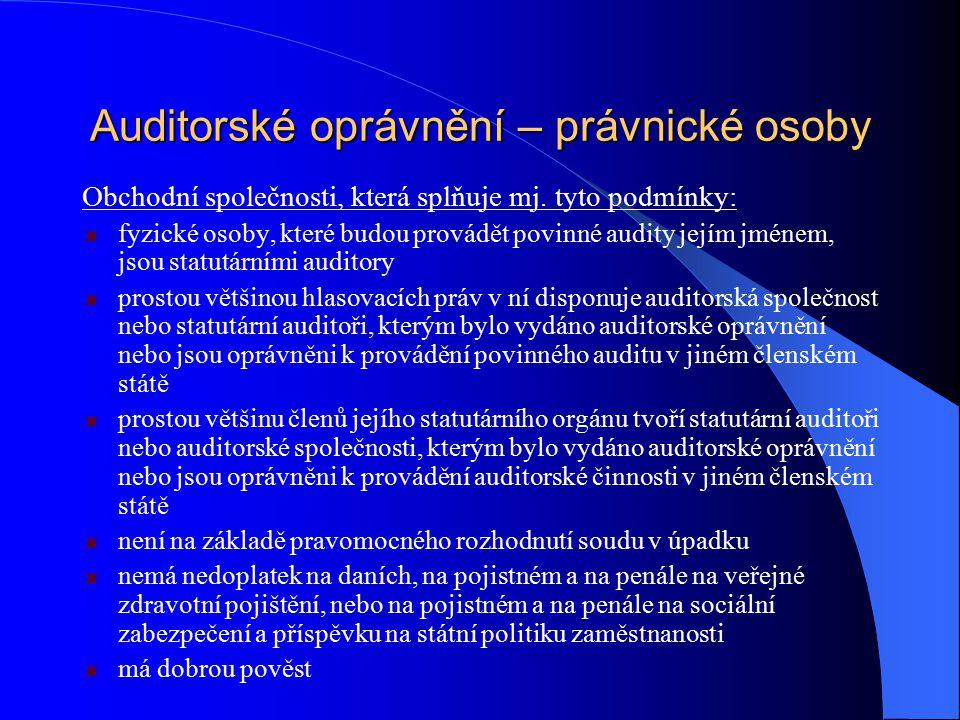 Auditorské oprávnění – právnické osoby Obchodní společnosti, která splňuje mj. tyto podmínky: fyzické osoby, které budou provádět povinné audity jejím