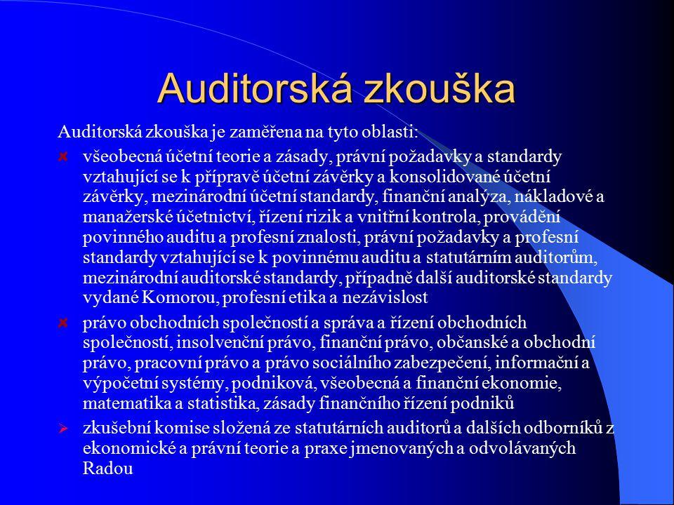 Auditorská zkouška Auditorská zkouška je zaměřena na tyto oblasti: všeobecná účetní teorie a zásady, právní požadavky a standardy vztahující se k příp