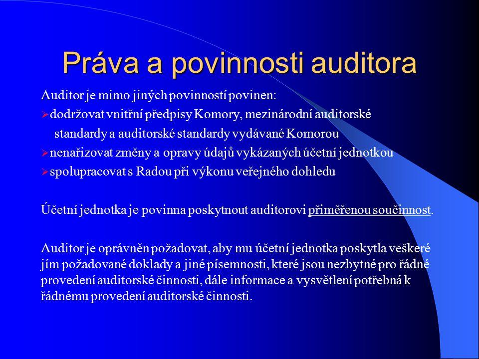 Práva a povinnosti auditora Auditor je mimo jiných povinností povinen:  dodržovat vnitřní předpisy Komory, mezinárodní auditorské standardy a auditor