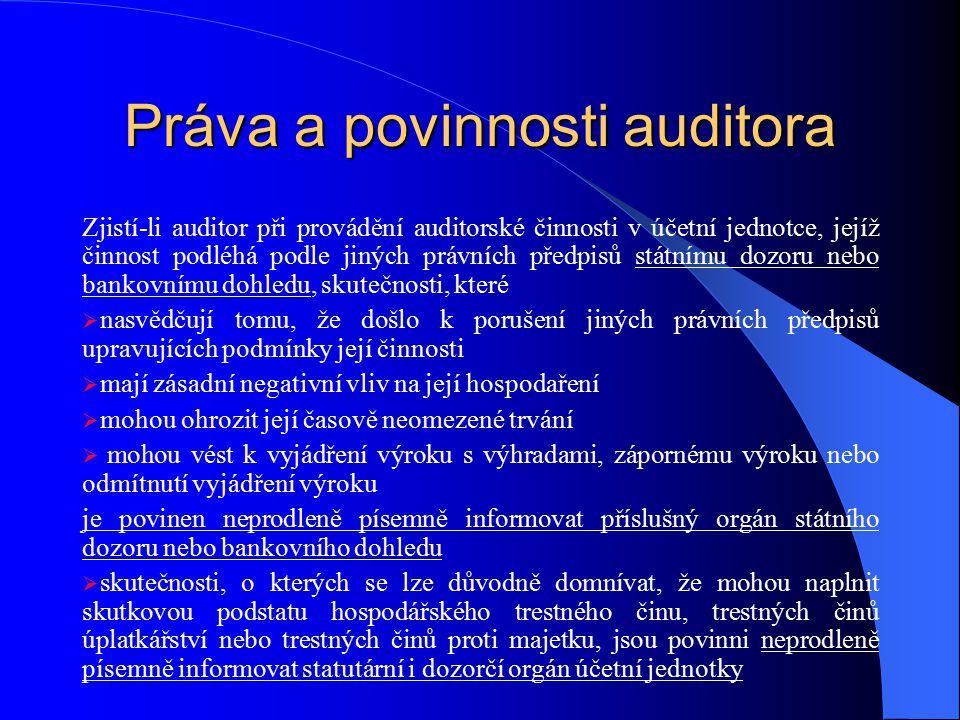 Práva a povinnosti auditora Zjistí-li auditor při provádění auditorské činnosti v účetní jednotce, jejíž činnost podléhá podle jiných právních předpis