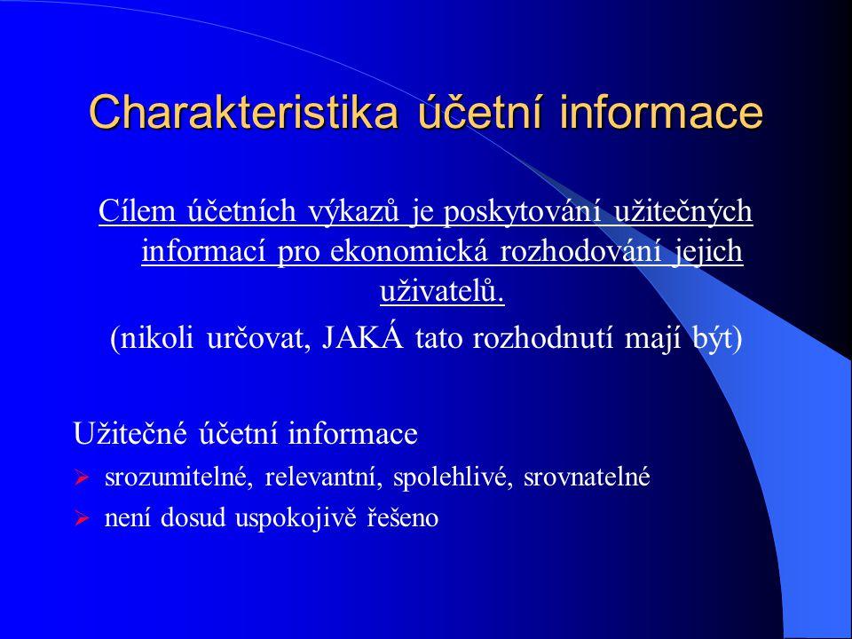 Charakteristika účetní informace Cílem účetních výkazů je poskytování užitečných informací pro ekonomická rozhodování jejich uživatelů. (nikoli určova