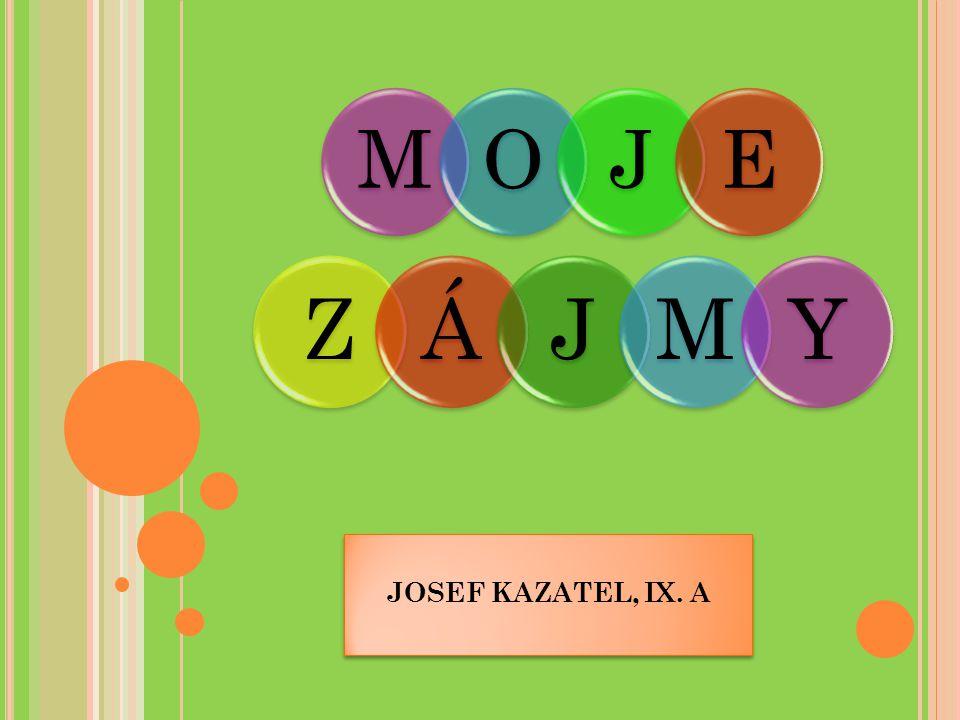 JOSEF KAZATEL, IX. A MOJE ZÁJMY