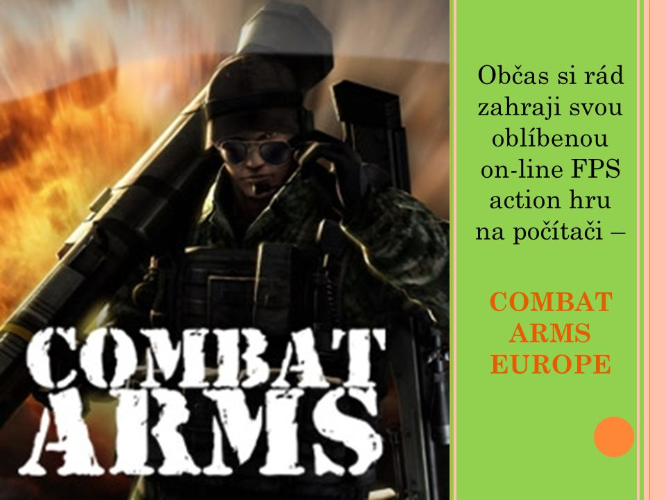 Občas si rád zahraji svou oblíbenou on-line FPS action hru na počítači – COMBAT ARMS EUROPE