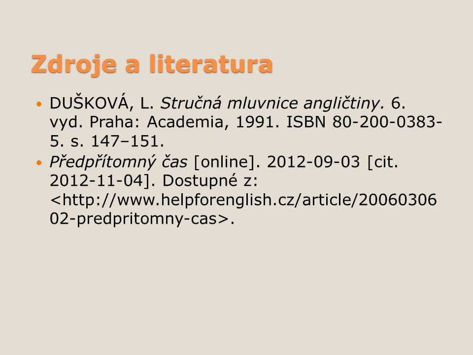 Zdroje a literatura DUŠKOVÁ, L. Stručná mluvnice angličtiny. 6. vyd. Praha: Academia, 1991. ISBN 80-200-0383- 5. s. 147–151. Předpřítomný čas [online]